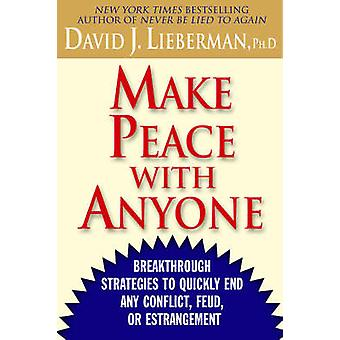 Make Peace with Anyone Breakthrough Strategies to Quickly End Any Conflict Feud or Estrangement by Lieberman & David J.