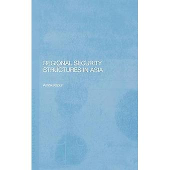 Regional Security Structures in Asia by Kapur & Ashok