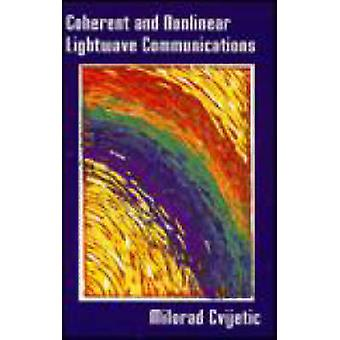 Coherent and Nonlinear Lightwave Communications by Cvijetic & Milorad