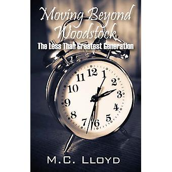 Moving Beyond Woodstock  The Less Than Greatest Generation by Lloyd & M C