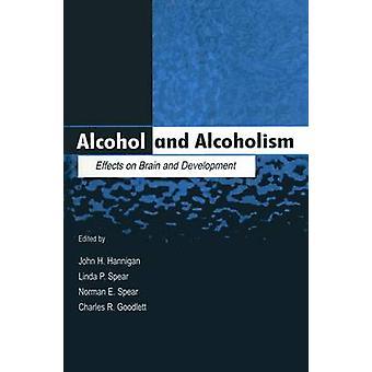 Alkohol och alkoholism effekter på hjärnan och utveckling av Hannigan & John H.