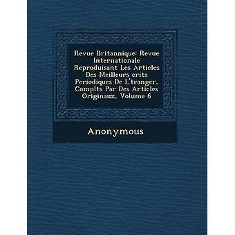 Revue Britannique Revue Internationale Reproduisant Les Artikel Des Meilleurs Krits Periodiques de L Tranger kompl. T S Par Des Articl von Anonymous