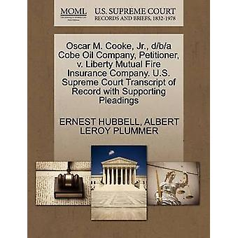 Oscar M. Cooke Jr. dba Cobe Oil Company Petitioner v. Liberty Mutual Fire Insurance Company. U.S. Supreme Court Transcript of Record with Supporting Pleadings by HUBBELL & ERNEST