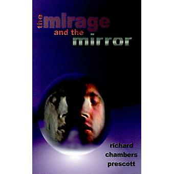 The Mirage and the Mirror Thoughts on the Nature of Anomalies in Consciousness by Prescott & Richard Chambers