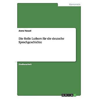 Die Rolle Luthers fr die deutsche Sprachgeschichte by Hessel & Anne