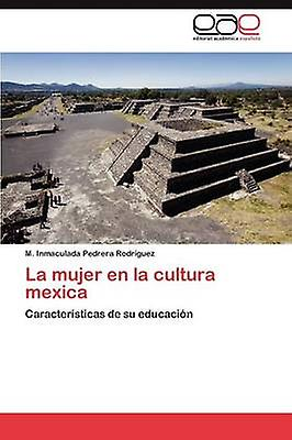 La femmes En La Cultura Mexica by Pedrera Rodr Guez & M. Inmaculada
