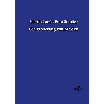 Die Eroberung von Mexiko by Corts & Hernn