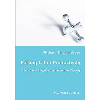 Raising Labor Productivity  International Integration and Absorptive Capacity by Sirivunnabood & Pitchaya