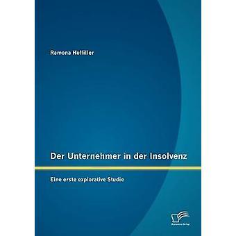 Der Unternehmer in der Insolvenz Eine erste explorative Studie by Hoffiller & Ramona