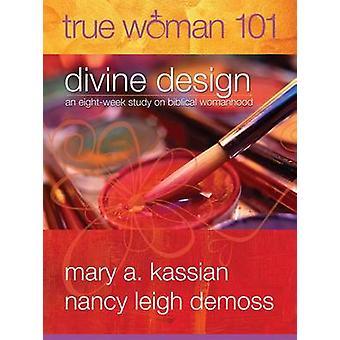 True Woman 101 - Divine Design - An Eight-Week Study on Biblical Womanh