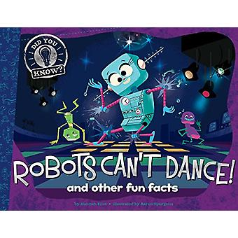 Robots Can't Dance! - And Other Fun Facts by Hannah Eliot - 9781481491