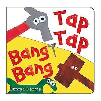 Tap Tap Bang Bang by Emma Garcia - Emma Garcia - 9781907967665 Book