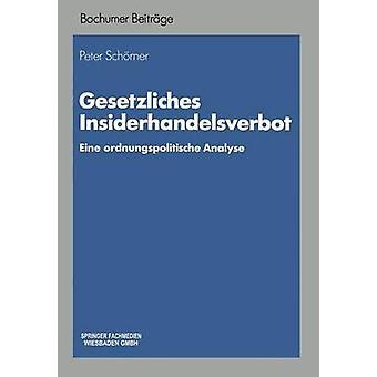 Gesetzliches Insiderhandelsverbot  Eine ordnungspolitische Analyse by Schrner & Peter