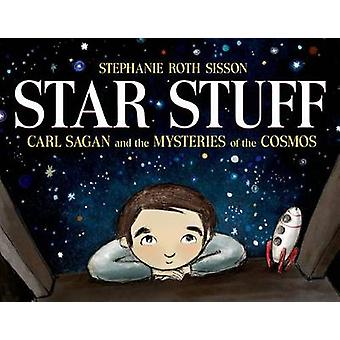 Star Stuff - Carl Sagan and the Mysteries of the Cosmos by Stephanie R