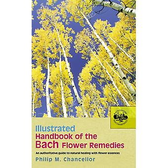 Illustrated Handbook Of The Bach Flower Remedies (Paperback) by Chancellor P. M.