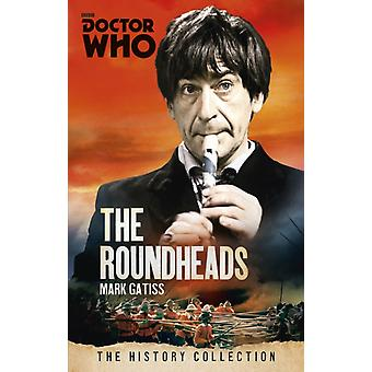 Doctor Who: The Roundheads: The History Collection (Doctor Who - the History Collection) (Paperback) by Gatiss Mark