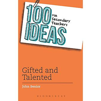 100 Ideas for Secondary Teachers: Gifted and Talented (100 Ideas for Teachers) (Paperback) by Senior John
