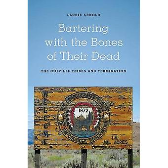 Bartering with the Bones of Their Dead - The Colville Confederated Tri