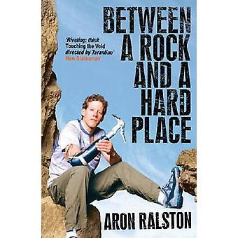 Between a Rock and a Hard Place by Aron Ralston - 9780743495806 Book