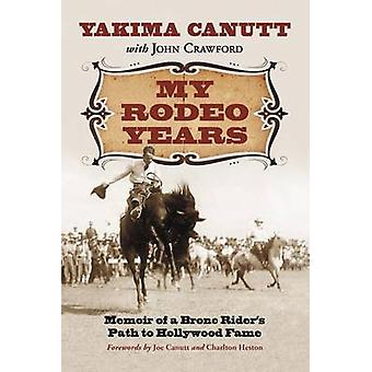 My Rodeo Years - Memoir of a Bronc Rider's Path to Hollywood Fame by Y