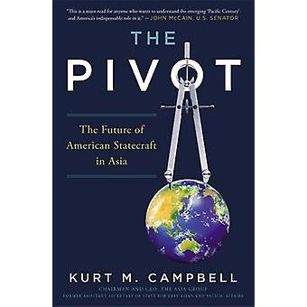 The Pivot - The Future of American Statecraft in Asia by Kurt M. Campb