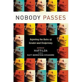 Nobody Passes - Rejecting the Rules of Gender and Conformity by Matthe