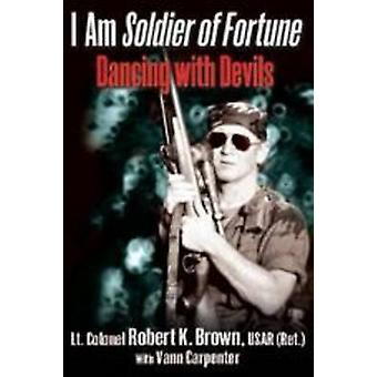 I Am Soldier of Fortune - Dancing with Devils by Robert Brown - 978161