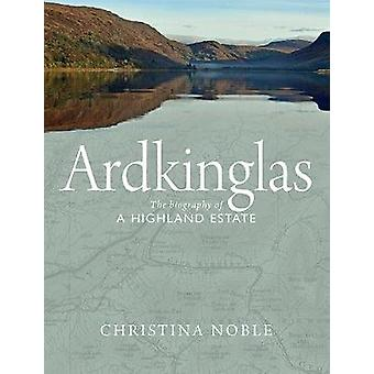 Ardkinglas - The Biography of a Highland Estate by Ardkinglas - The Bio