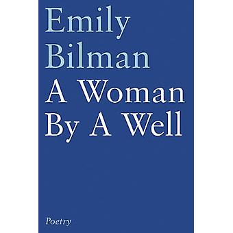 A Woman by a Well by Emily Bilman - 9781784623135 Book