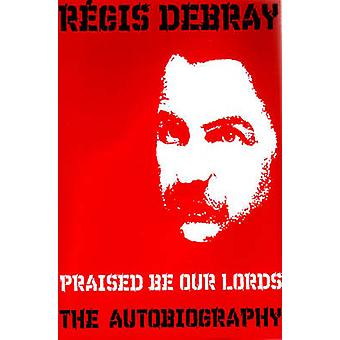Praised be Our Lords - The Autobiography by Regis Debray - 97818446714