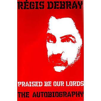 Alabado sea nuestro señores - la autobiografía por Regis Debray - 97818446714