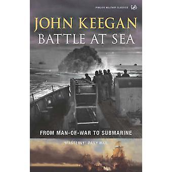 Battle at Sea - From Man-of-war to Submarine by John Keegan - 97818441