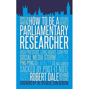 How to be a Parliamentary Researcher by Robert Dale - 9781849549301 B