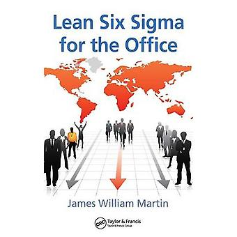 Lean Six SIGMA for the Office by Martin & James William