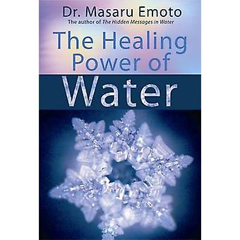 The Healing Power of Water by Masaru Emoto - 9781401908775 Book