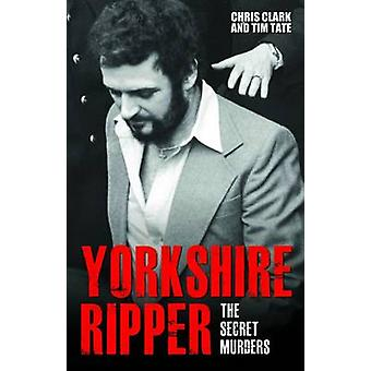 Yorkshire Ripper - The Secret Murders by Chris Clark - Tim Tate - 9781