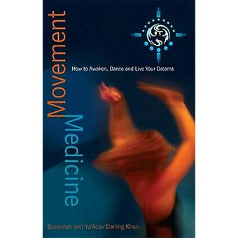 Movement Medicine - How to Awaken - Dance and Live Your Dreams by Ya'A