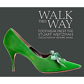 Walk this Way - Footwear from the Stuart Weitzman Collection of Histor