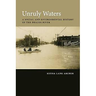 Unruly Waters - A Social and Environmental History of the Brazos River