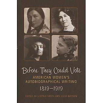 Before They Could Vote : American Womens Autobiographical Writing, 1819-1919