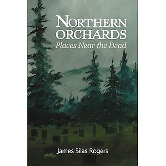 Northern Orchards: Notes from Places Near the Dead