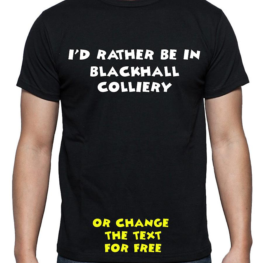 I'd Rather Be In Blackhall colliery Black Hand Printed T shirt
