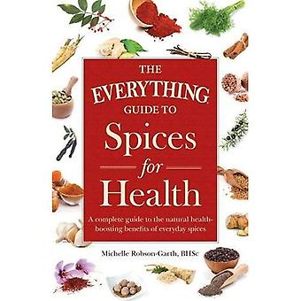 The Everything Guide to Spices for Health: A complete guide to the natural health-boosting benefits of everyday...