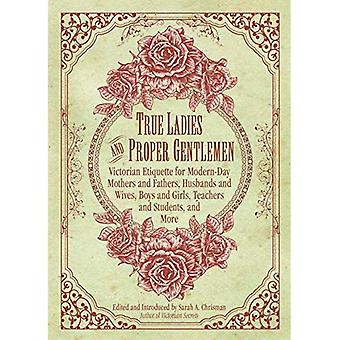 True Ladies and Proper Gentlemen: Victorian Etiquette for Modern-Day Mothers and Fathers, Husbands and Wives,...