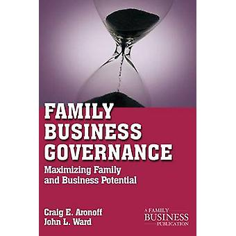 Family Business Governance - Maximizing Family and Business Potential