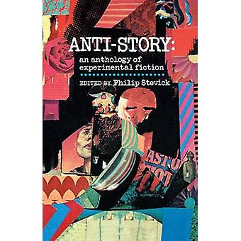 AntiStory An Anthology of Experimental Fiction by Stevick & Philip