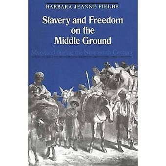 Slavery and Freedom on the Middle Ground Maryland During the Nineteenth Century by Fields & Barbara Jeanne