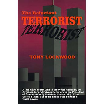 The Reluctant Terrorist by Lockwood & Tony