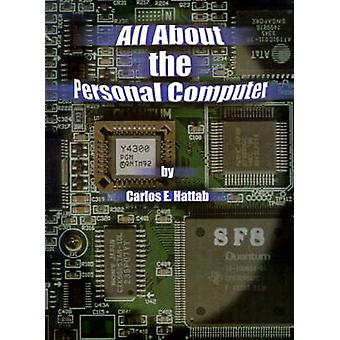 All about the Personal Computer by Hattab & Carlos E.