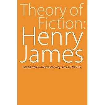 Theory of Fiction Henry James by James & Henry & Jr.